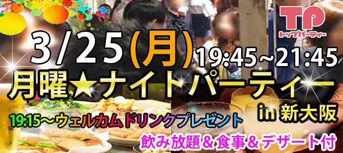 3/25(月) 月曜ナイトパーティー in 新大阪 仕事帰りにも気軽に参加できる♪ 【TVでも紹介されました!】